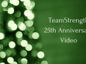 TeamStrength 25th Anniversary Video